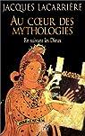 Au coeur des mythologies En suivant les dieux par Lacarrière
