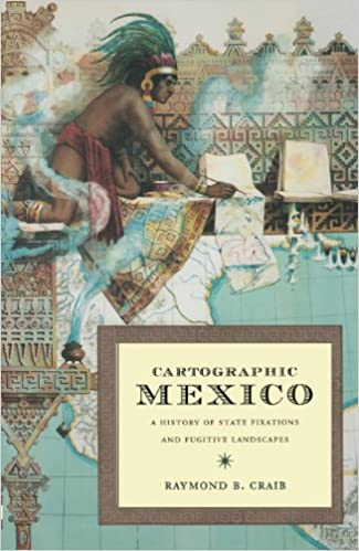 Cartographic Mexico: A History of State Fixations and