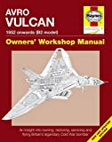 Avro Vulcan Manual 1952 Onwards (B2 model): An insight into owning, restoring, servicing and flying Britain s legacy Cold War bomber (Owners  Workshop Manual)