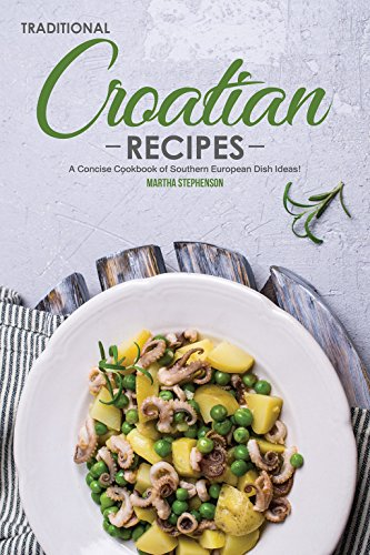 Traditional Croatian Recipes: A Concise Cookbook of Southern European Dish Ideas! by Martha Stephenson