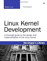 Linux Kernel Development: A thorough guide to the design and implementation of the Linux kernel (Developer's Library) 3rd (third) Edition by Love, Robert published by Addison Wesley (2010)