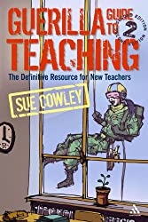 Guerilla Guide to Teaching: The Definitive Resource for New Teachers