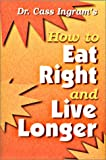 How to Eat Right to Live Longer, Cass Ingram and Judy K. Gray, 0911119213