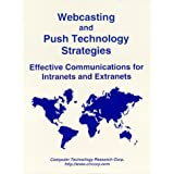 Webcasting and Push Technology Strategies: Effective Communications for Intranets and Extranets