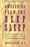 Awakening from the Deep Sleep : A Powerful Guide for Courageous Men, Robert S., Ph.D. Pasick, 0062506501