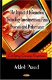 The Impact of Information Technology Investments on Firm Processes and Performance, Acklesh Prasad, 1600216781
