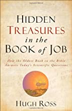 Hidden Treasures in the Book of Job: How the Oldest Book in the Bible Answers Today's Scientific Questions (Reasons to Believe)