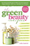 GREEN BEAUTY RECIPES: Easy Homemade Recipes to Make Your Own Organic and Natural Skincare, Hair Care and Body Care Products