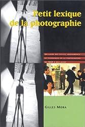Petit Lexique de la photographie : Un Guide Des Styles, mouvements et techniques de la Photographie de 1839 À nos Jours