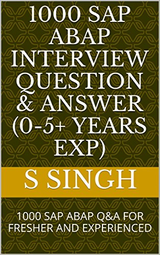 1000 SAP ABAP INTERVIEW QUESTION & ANSWER (0-5+ YEARS EXP): 1000 SAP ABAP Q&A FOR FRESHER AND EXPERIENCED (Technical Interview Questions And Answers For Computer Science)