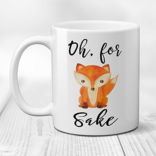 Coffee Mug with Oh For FOX Sake, Funny Saying Ceramic Cup with Quote, 11 or 15 oz.
