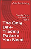 The Only Day-Trading Pattern You Need: Steady Gains for Serious Traders