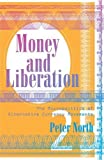img - for Money and Liberation: The Micropolitics of Alternative Currency Movements by Peter North (2007-04-30) book / textbook / text book