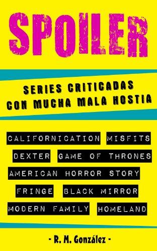 Descargar Libro Spoiler: Series Criticadas Con Mucha Mala Hostia R. M. González