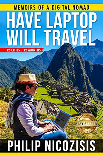 Have Laptop, Will Travel: Memoirs of a Digital Nomad-12 Cities, 12 Months (Best Life Insurance For Overweight)