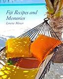 Fiji Recipes and Memories: A Fiji Journal (Volume 1)
