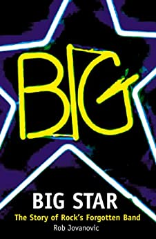 Big Star: The Story of Rock's Forgotten Band by [Jovanovic, Rob]