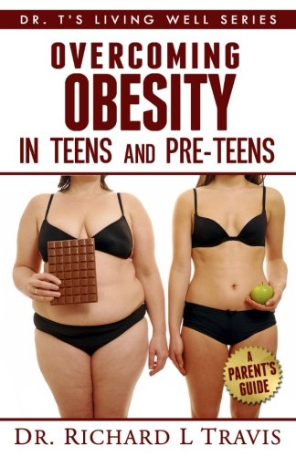 Overcoming Obesity in Teens and Pre-Teens: A Parent's Guide (Dr. T's Living Well Series)