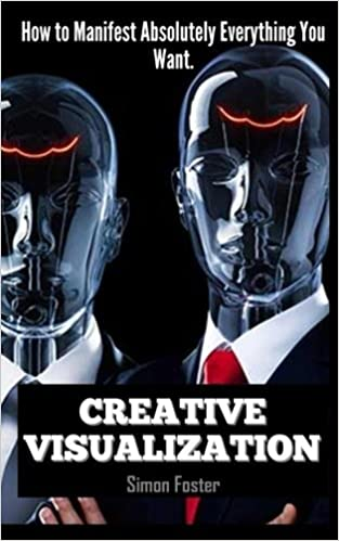 Creative Visualization: How to Manifest Absolutely Everything You Want by Simon Foster (2015-04-02)