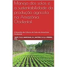 Manejo dos solos e a sustentabilidade da produção agrícola na Amazônia Ocidental: II Reunião de Ciência do Solo da Amazônia Ocidental (Portuguese Edition)