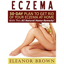 Eczema: 30-Day Plan To Get Rid Of Your Eczema At Home With This All Natural Home-Remedy!