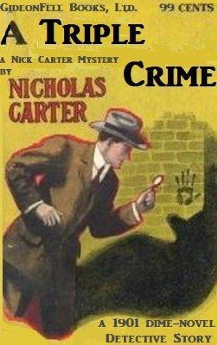 NICK CARTER: A Triple Crime (a 1901 Dime-Novel Detective Adventure)