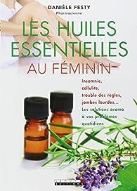 Les huiles essentielles au féminin  par Danièle Festy
