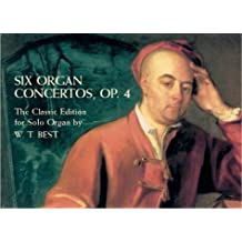 Six Organ Concertos, Op. 4: The Classic Edition for Solo Organ by W. T. Best