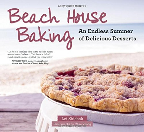 Beach House Baking: An Endless Summer of Delicious Desserts by Lei Shishak