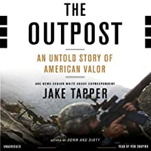 The Outpost: An Untold Story of American Valor Audiobook by Jake Tapper Narrated by Rob Shapiro