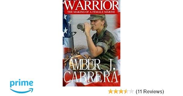Warrior: The Making of A Female Marine: Amber J  Cabrera