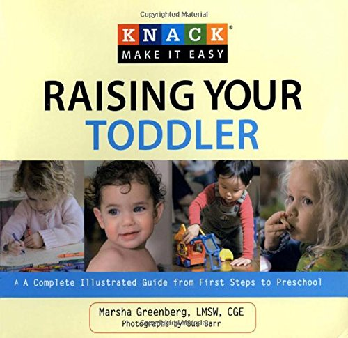 Knack Raising Your Toddler: A Complete Illustrated Guide From First Steps To Preschool (Knack: Make It Easy) pdf epub