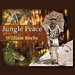 Jungle Peace | William Beebe