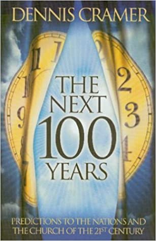 Book The Next 100 Years: Predictions to the Nations and the Church of the 21st Century