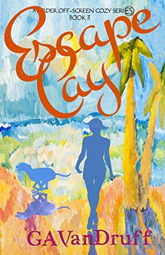 Escape Cay: Murder Off-Screen Cozy Series - Book 3 by [VanDruff, GA]