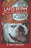 LAFD FF/PM: Memoirs of an Outside Dog, E. Hengst, 1456421468