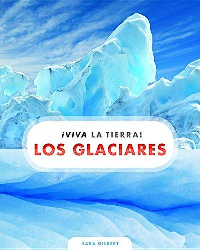 Los glaciares / Glaciers (¡viva La Tierra!) (Spanish Edition)