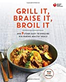American Heart Association Grill It, Braise It, Broil It: And 9 Other Easy Techniques for Making Healthy Meals