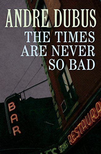 The Times Are Never So Bad: A Novella and Eight Short Stories