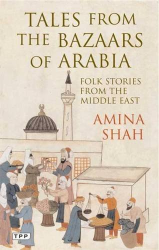 Tales from the Bazaars of Arabia: Folk Stories from the Middle East (Tauris Parke Paperbacks)
