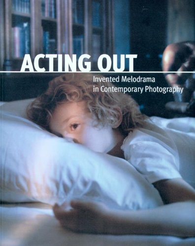Acting Out: Invented Melodrama In Contemporary Photography -
