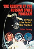 The Rebirth of the Russian Space Program : 50 Years after Sputnik, New Frontiers, Harvey, Brian, 0387713549