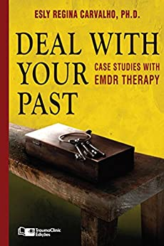 Deal with your Past: Case Studies with EMDR Therapy (Clinical Strategies in Psychotherapy Book 3) by [Carvalho PhD, Esly Regina]