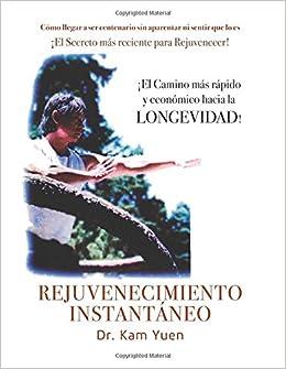 Rejuvenecimiento Instantaneo (Spanish Edition): Dr. Kam Yuen: 9780988905580: Amazon.com: Books