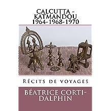 Calcutta - Katmandou: 1964-1968-1970 Recits de voyages (French Edition)