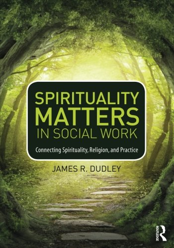 Spirituality Matters in Social Work: Connecting Spirituality, Religion, and Practice