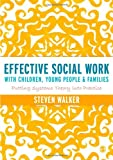 Effective Social Work with Children, Young People and Families : Putting Systems Theory into Practice, Walker, Steven D., 1446252248