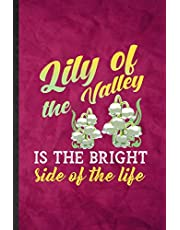 Lily of the Valley Is the Bright Side of the Life: Funny Blank Lined Lilly Of The Valley Gardener Notebook/ Journal, Graduation Appreciation Gratitude Thank You Souvenir Gag Gift, Stylish Graphic 110 Pages