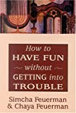 How to Have Fun Without Getting into Trouble, Simcha Feuerman and Chaya Feuerman, 0765761742