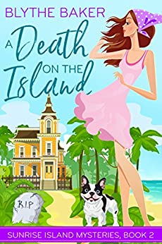 A Death on the Island (Sunrise Island Mysteries Book 2) by [Baker, Blythe]